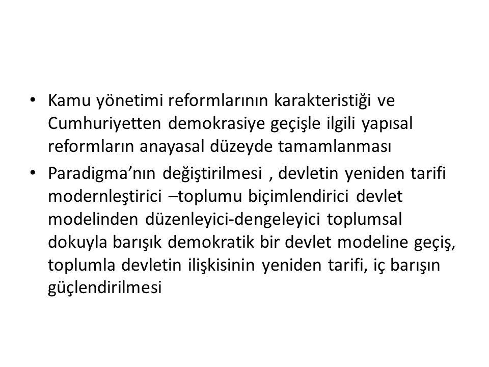 Kamu yönetimi reformlarının karakteristiği ve Cumhuriyetten demokrasiye geçişle ilgili yapısal reformların anayasal düzeyde tamamlanması