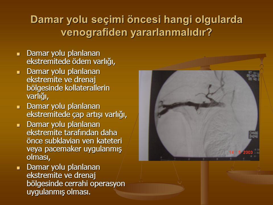 Damar yolu seçimi öncesi hangi olgularda venografiden yararlanmalıdır