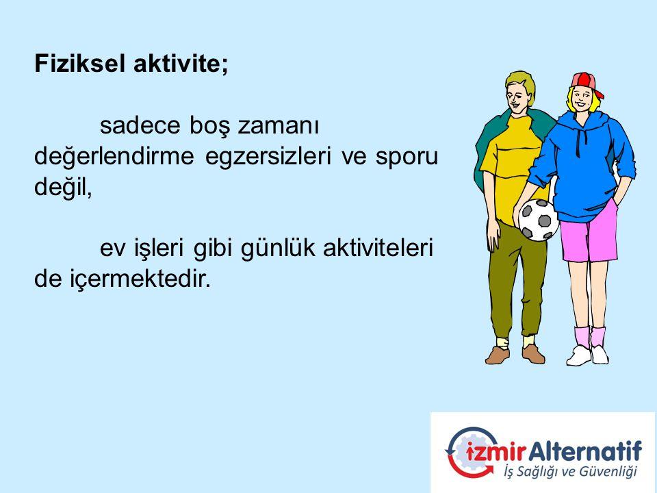 Fiziksel aktivite; sadece boş zamanı değerlendirme egzersizleri ve sporu değil, ev işleri gibi günlük aktiviteleri.