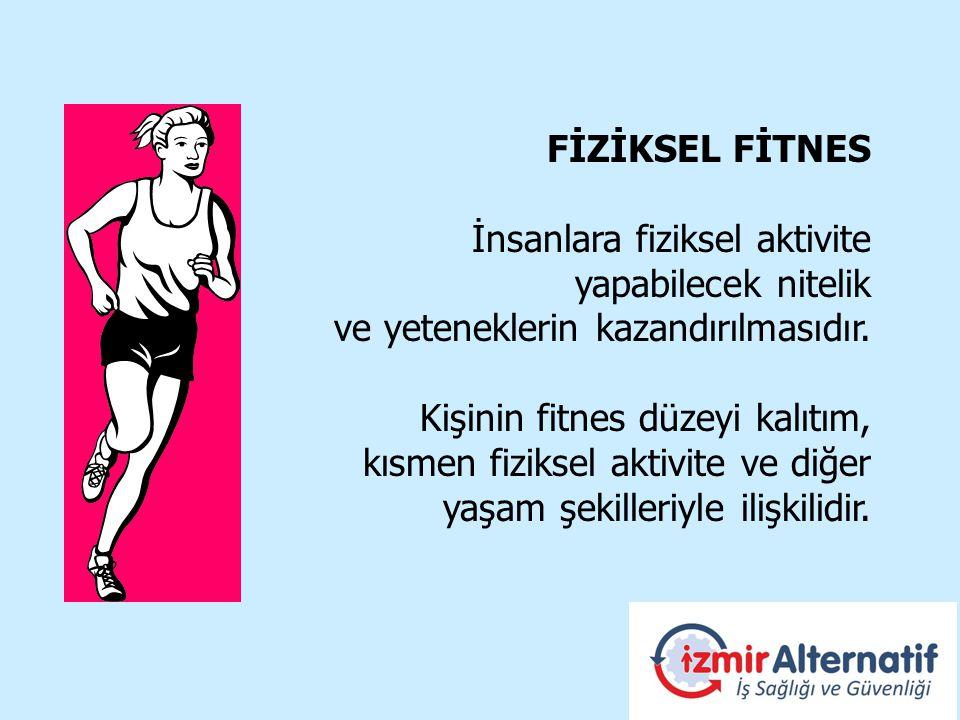 FİZİKSEL FİTNES İnsanlara fiziksel aktivite yapabilecek nitelik. ve yeteneklerin kazandırılmasıdır.