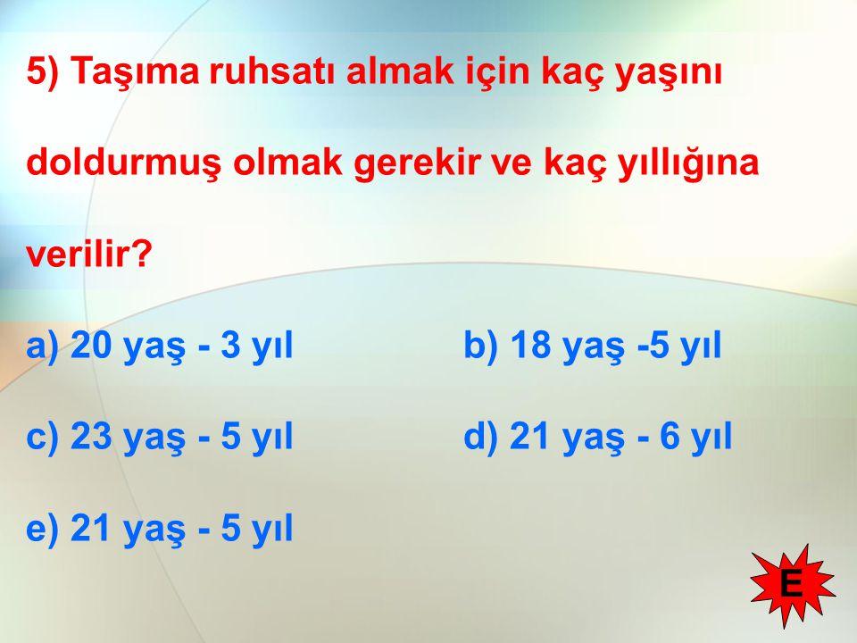 5) Taşıma ruhsatı almak için kaç yaşını doldurmuş olmak gerekir ve kaç yıllığına verilir