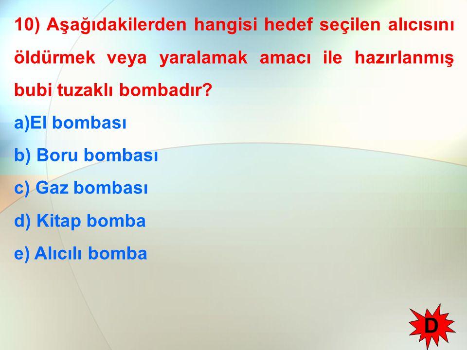 10) Aşağıdakilerden hangisi hedef seçilen alıcısını öldürmek veya yaralamak amacı ile hazırlanmış bubi tuzaklı bombadır