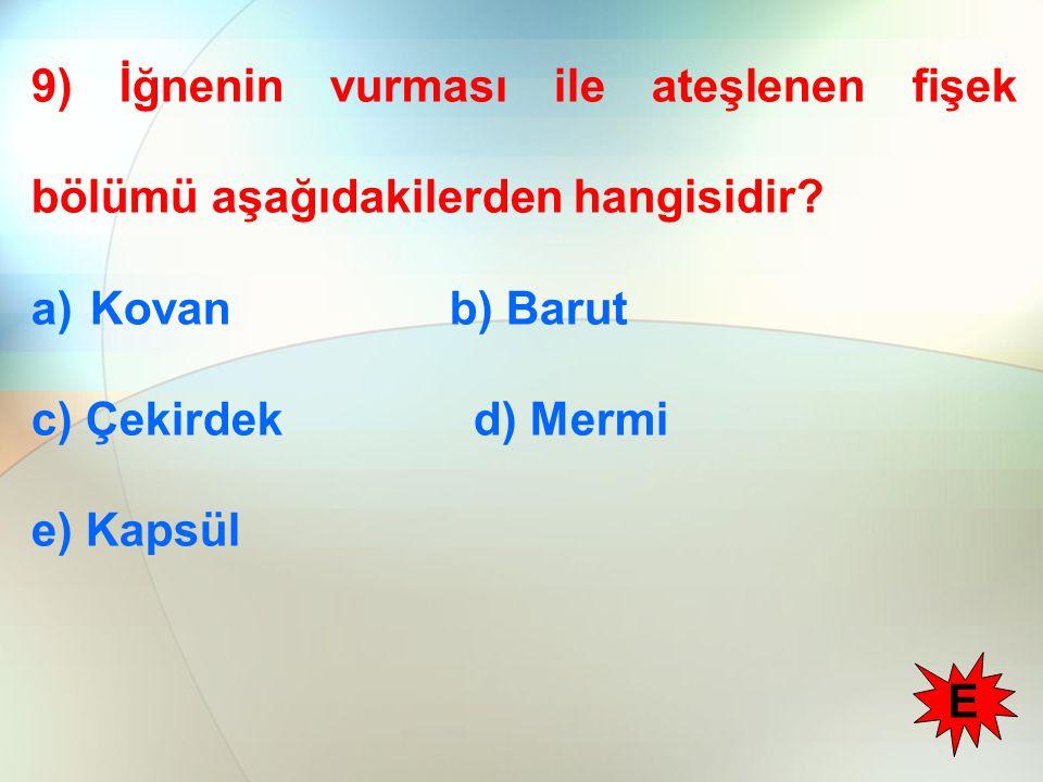 9) İğnenin vurması ile ateşlenen fişek bölümü aşağıdakilerden hangisidir