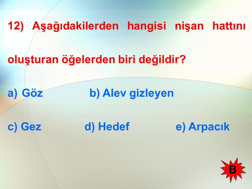 12) Aşağıdakilerden hangisi nişan hattını oluşturan öğelerden biri değildir