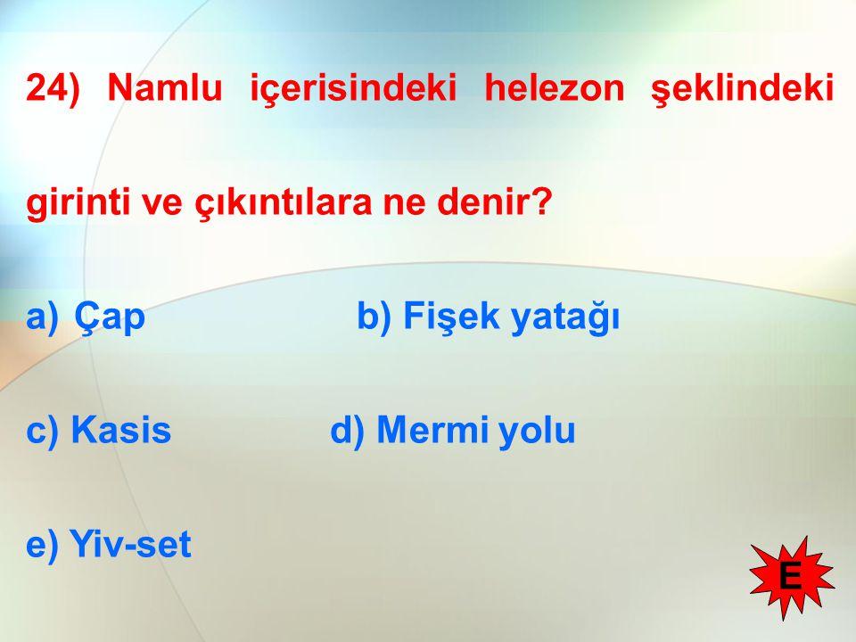 24) Namlu içerisindeki helezon şeklindeki girinti ve çıkıntılara ne denir