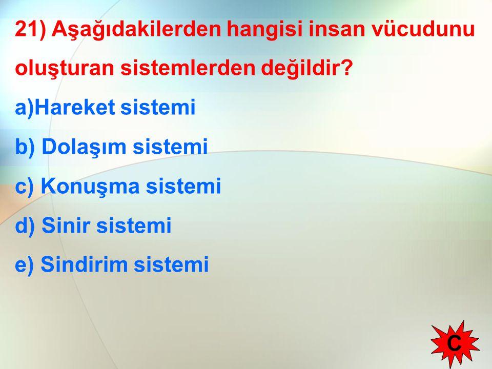 21) Aşağıdakilerden hangisi insan vücudunu oluşturan sistemlerden değildir