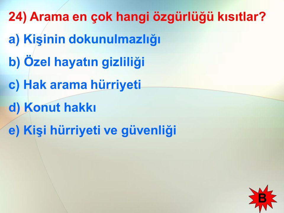 24) Arama en çok hangi özgürlüğü kısıtlar