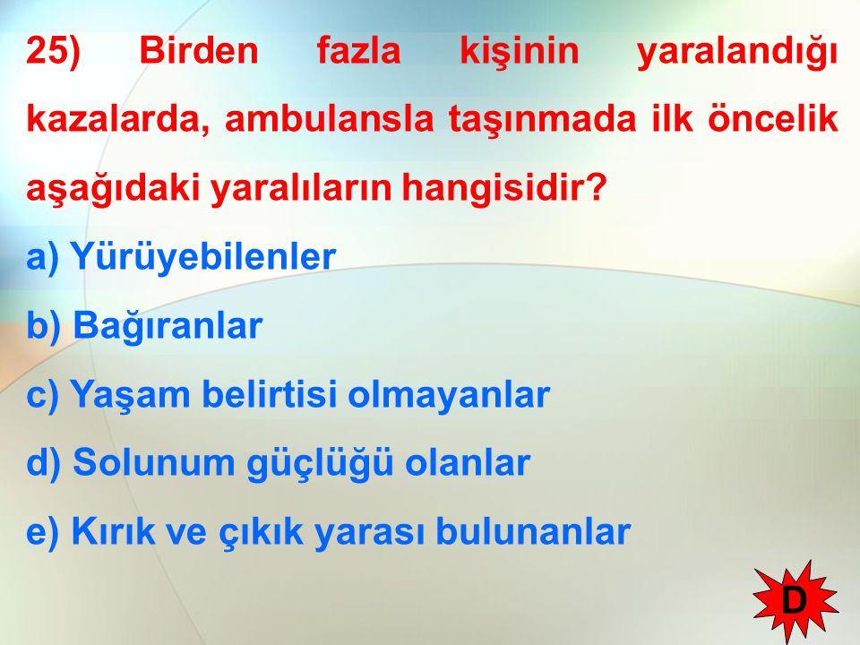 25) Birden fazla kişinin yaralandığı kazalarda, ambulansla taşınmada ilk öncelik aşağıdaki yaralıların hangisidir