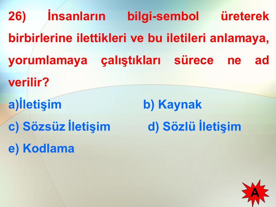 26) İnsanların bilgi-sembol üreterek birbirlerine ilettikleri ve bu iletileri anlamaya, yorumlamaya çalıştıkları sürece ne ad verilir