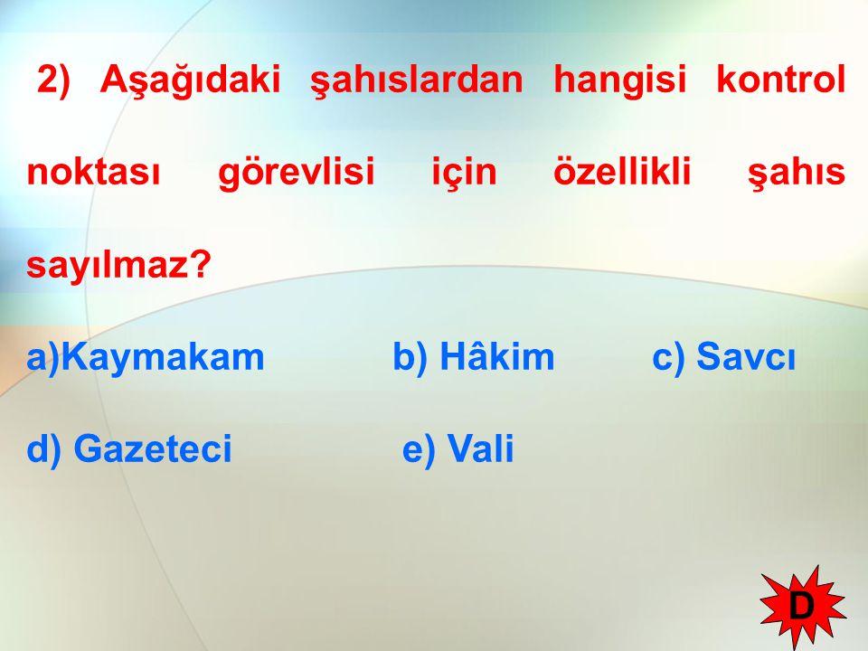 2) Aşağıdaki şahıslardan hangisi kontrol noktası görevlisi için özellikli şahıs sayılmaz