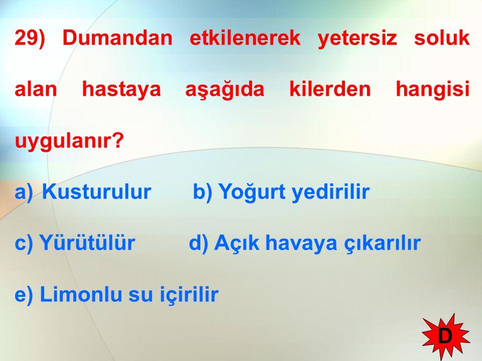 29) Dumandan etkilenerek yetersiz soluk alan hastaya aşağıda kilerden hangisi uygulanır