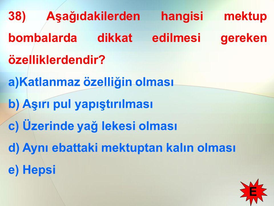 38) Aşağıdakilerden hangisi mektup bombalarda dikkat edilmesi gereken özelliklerdendir