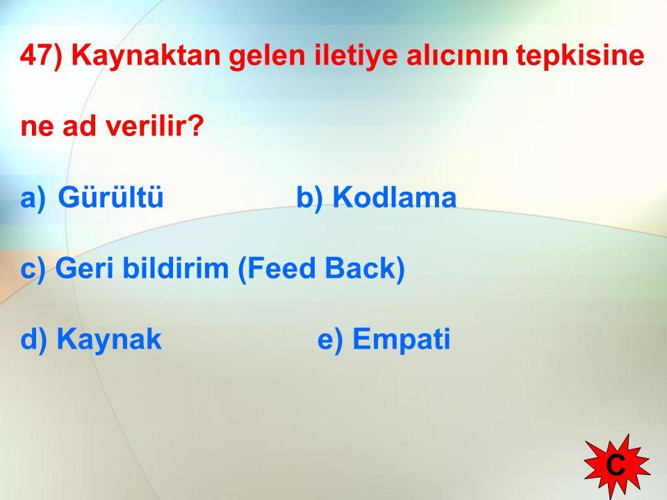 47) Kaynaktan gelen iletiye alıcının tepkisine ne ad verilir