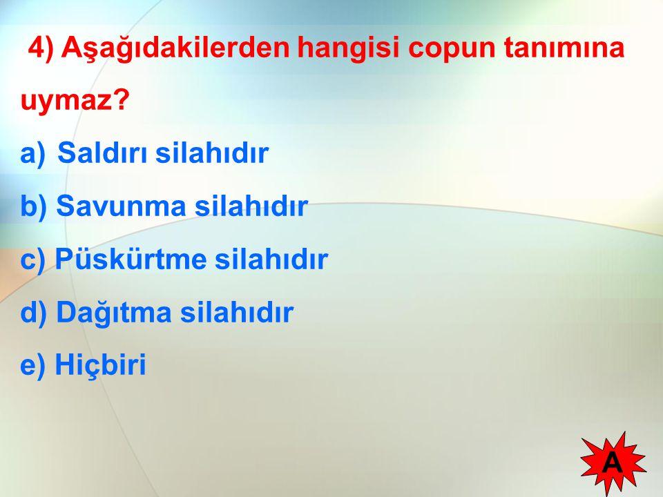 4) Aşağıdakilerden hangisi copun tanımına uymaz