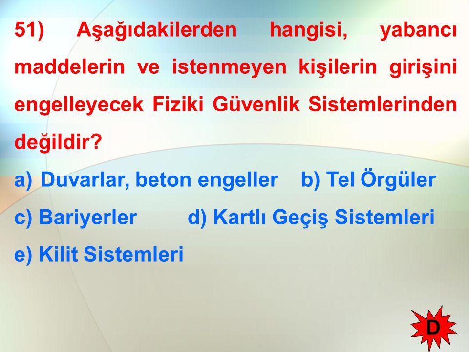 51) Aşağıdakilerden hangisi, yabancı maddelerin ve istenmeyen kişilerin girişini engelleyecek Fiziki Güvenlik Sistemlerinden değildir