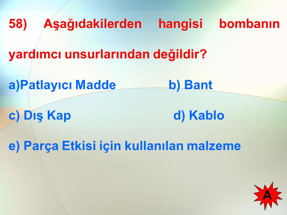58) Aşağıdakilerden hangisi bombanın yardımcı unsurlarından değildir