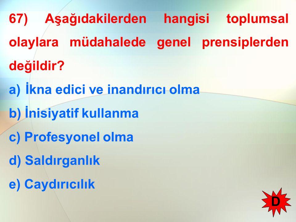 67) Aşağıdakilerden hangisi toplumsal olaylara müdahalede genel prensiplerden değildir