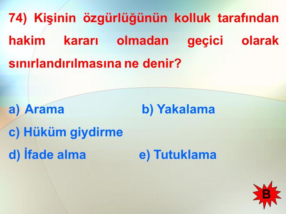 74) Kişinin özgürlüğünün kolluk tarafından hakim kararı olmadan geçici olarak sınırlandırılmasına ne denir