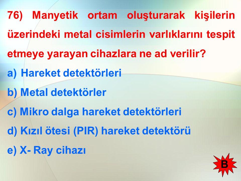 76) Manyetik ortam oluşturarak kişilerin üzerindeki metal cisimlerin varlıklarını tespit etmeye yarayan cihazlara ne ad verilir