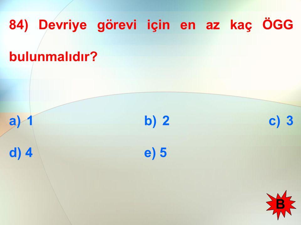 84) Devriye görevi için en az kaç ÖGG bulunmalıdır