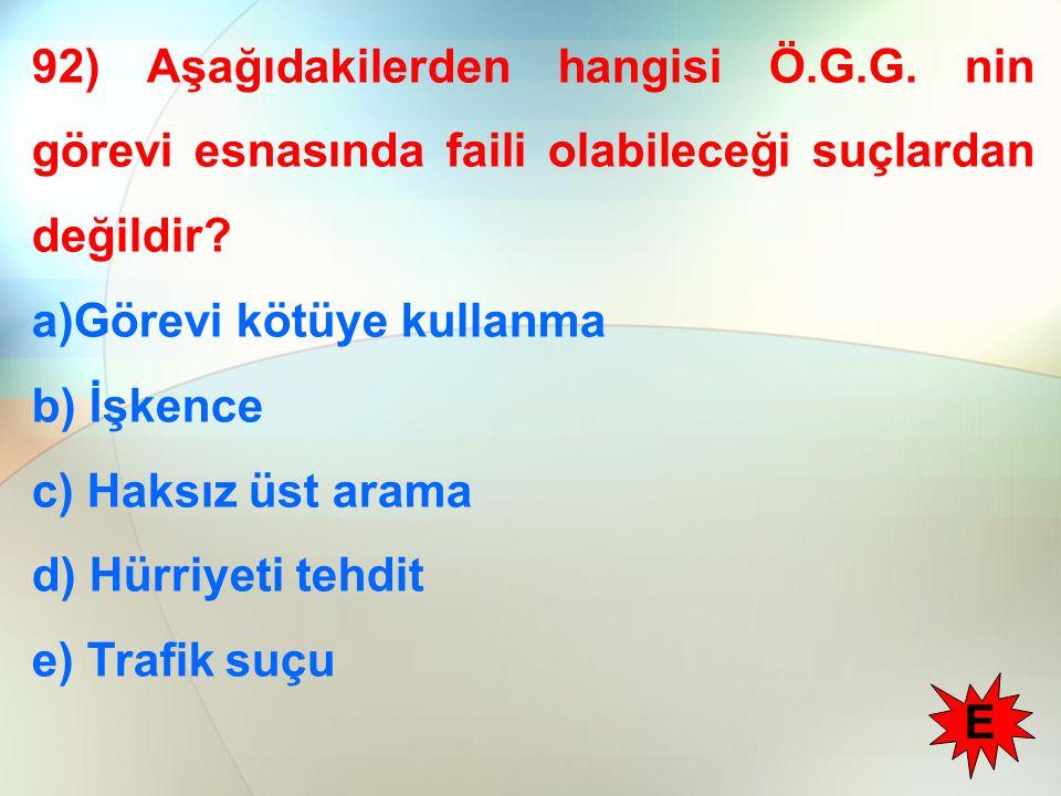 92) Aşağıdakilerden hangisi Ö. G. G