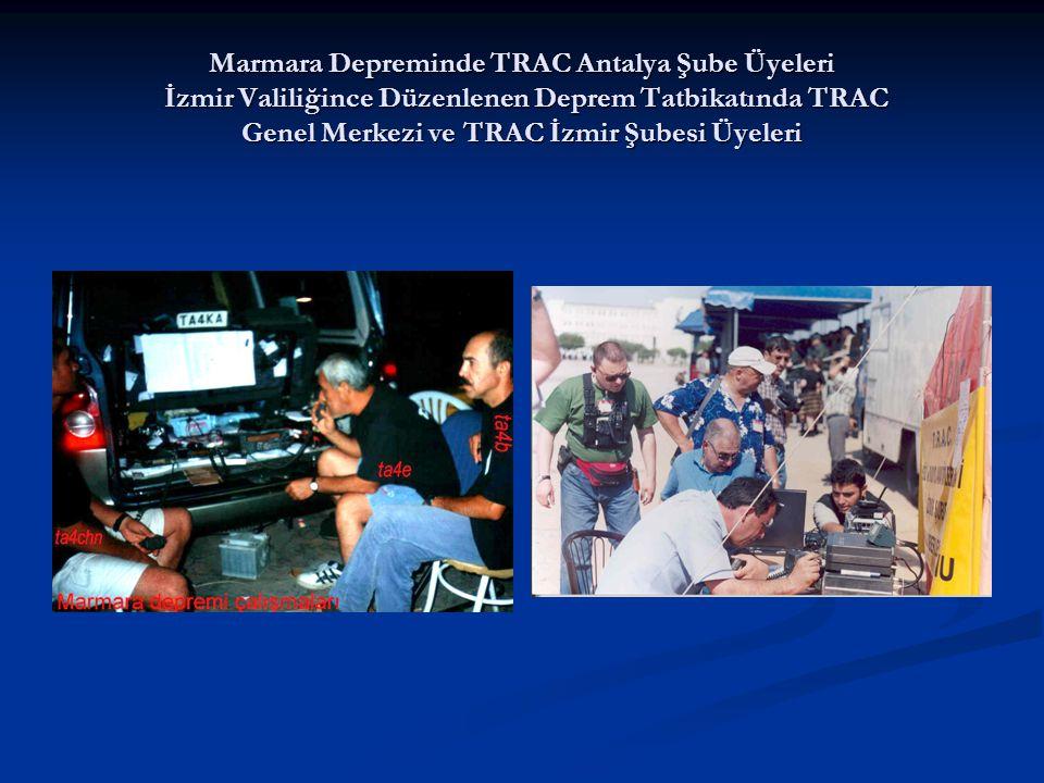 Marmara Depreminde TRAC Antalya Şube Üyeleri İzmir Valiliğince Düzenlenen Deprem Tatbikatında TRAC Genel Merkezi ve TRAC İzmir Şubesi Üyeleri