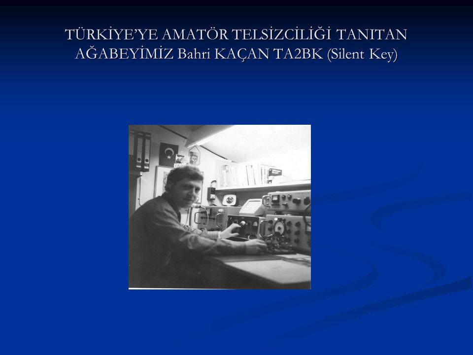TÜRKİYE'YE AMATÖR TELSİZCİLİĞİ TANITAN AĞABEYİMİZ Bahri KAÇAN TA2BK (Silent Key)