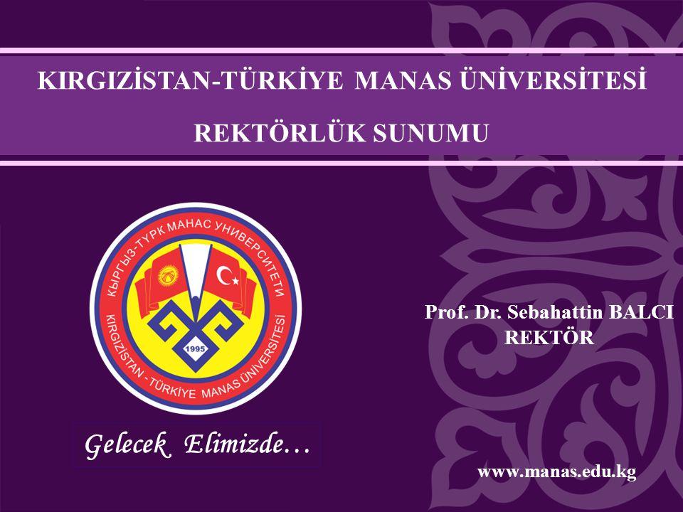 KIRGIZİSTAN-TÜRKİYE MANAS ÜNİVERSİTESİ Prof. Dr. Sebahattin BALCI