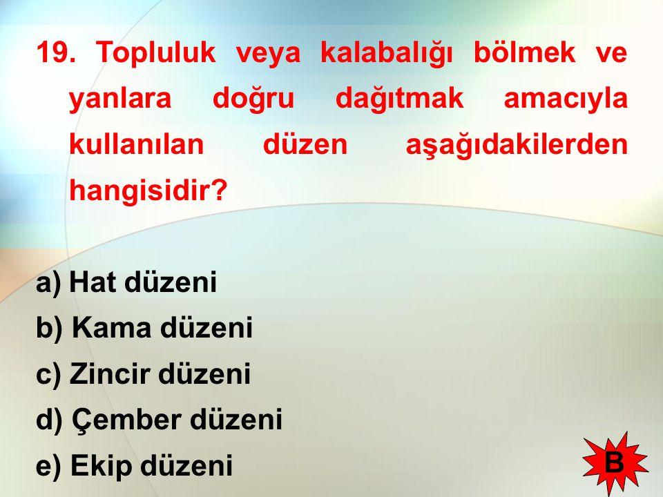 19. Topluluk veya kalabalığı bölmek ve yanlara doğru dağıtmak amacıyla kullanılan düzen aşağıdakilerden hangisidir