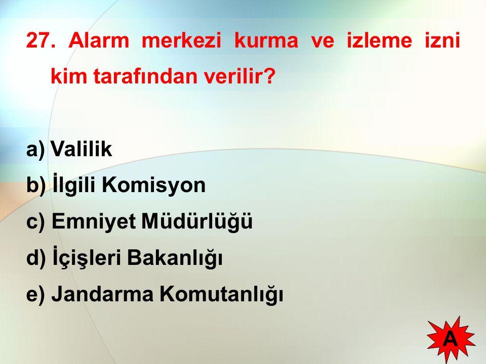 27. Alarm merkezi kurma ve izleme izni kim tarafından verilir