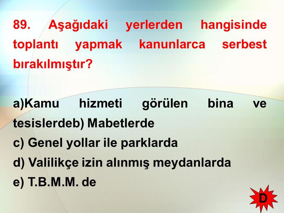 89. Aşağıdaki yerlerden hangisinde toplantı yapmak kanunlarca serbest bırakılmıştır