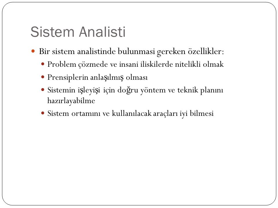 Sistem Analisti Bir sistem analistinde bulunmasi gereken özellikler: