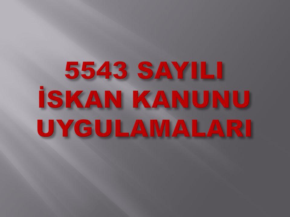 5543 SAYILI İSKAN KANUNU UYGULAMALARI