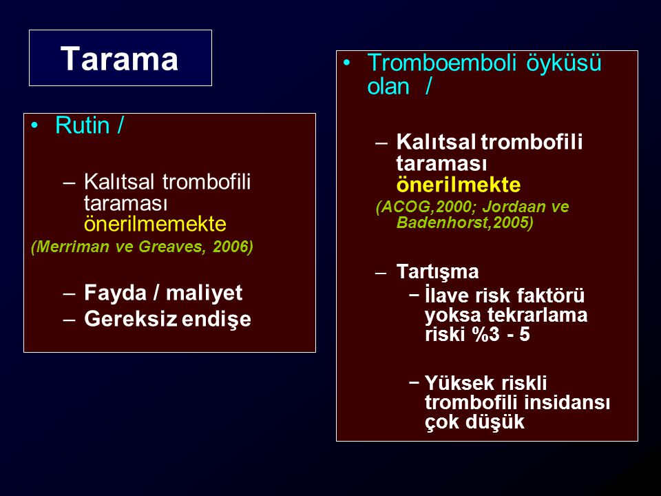 Tarama Tromboemboli öyküsü olan / Rutin /