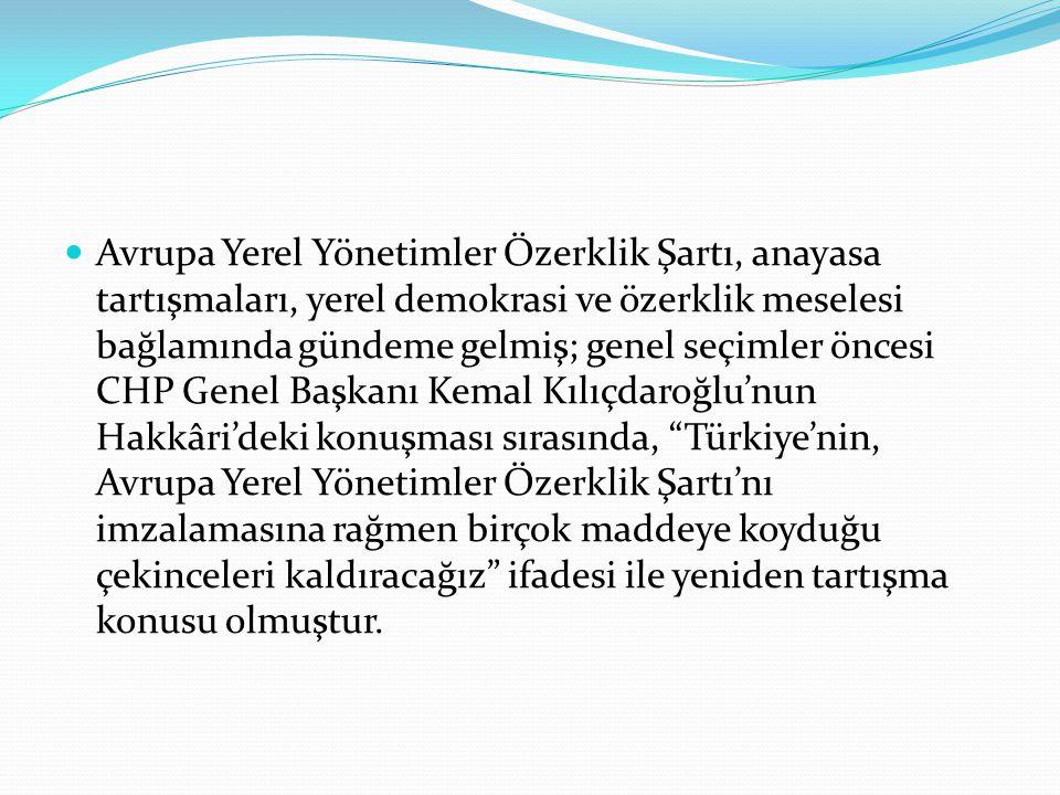 Avrupa Yerel Yönetimler Özerklik Şartı, anayasa tartışmaları, yerel demokrasi ve özerklik meselesi bağlamında gündeme gelmiş; genel seçimler öncesi CHP Genel Başkanı Kemal Kılıçdaroğlu'nun Hakkâri'deki konuşması sırasında, Türkiye'nin, Avrupa Yerel Yönetimler Özerklik Şartı'nı imzalamasına rağmen birçok maddeye koyduğu çekinceleri kaldıracağız ifadesi ile yeniden tartışma konusu olmuştur.
