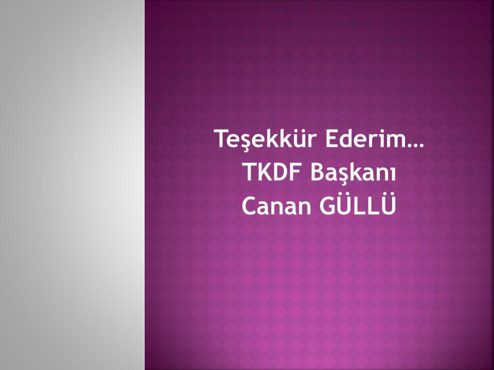 Teşekkür Ederim… TKDF Başkanı Canan GÜLLÜ