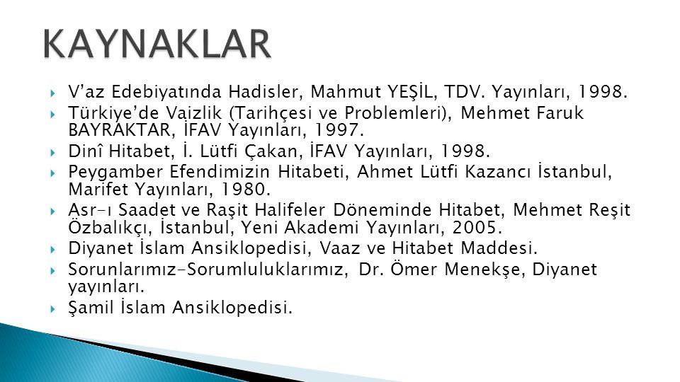 KAYNAKLAR V'az Edebiyatında Hadisler, Mahmut YEŞİL, TDV. Yayınları, 1998.
