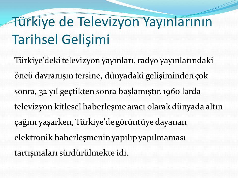 Türkiye de Televizyon Yayınlarının Tarihsel Gelişimi
