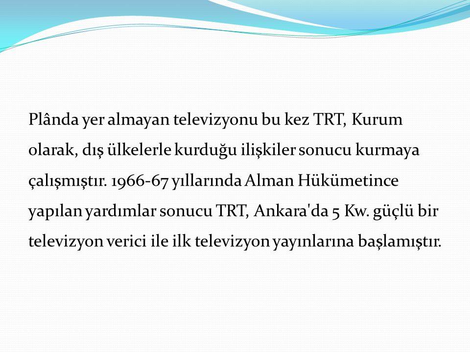 Plânda yer almayan televizyonu bu kez TRT, Kurum olarak, dış ülkelerle kurduğu ilişkiler sonucu kurmaya çalışmıştır.