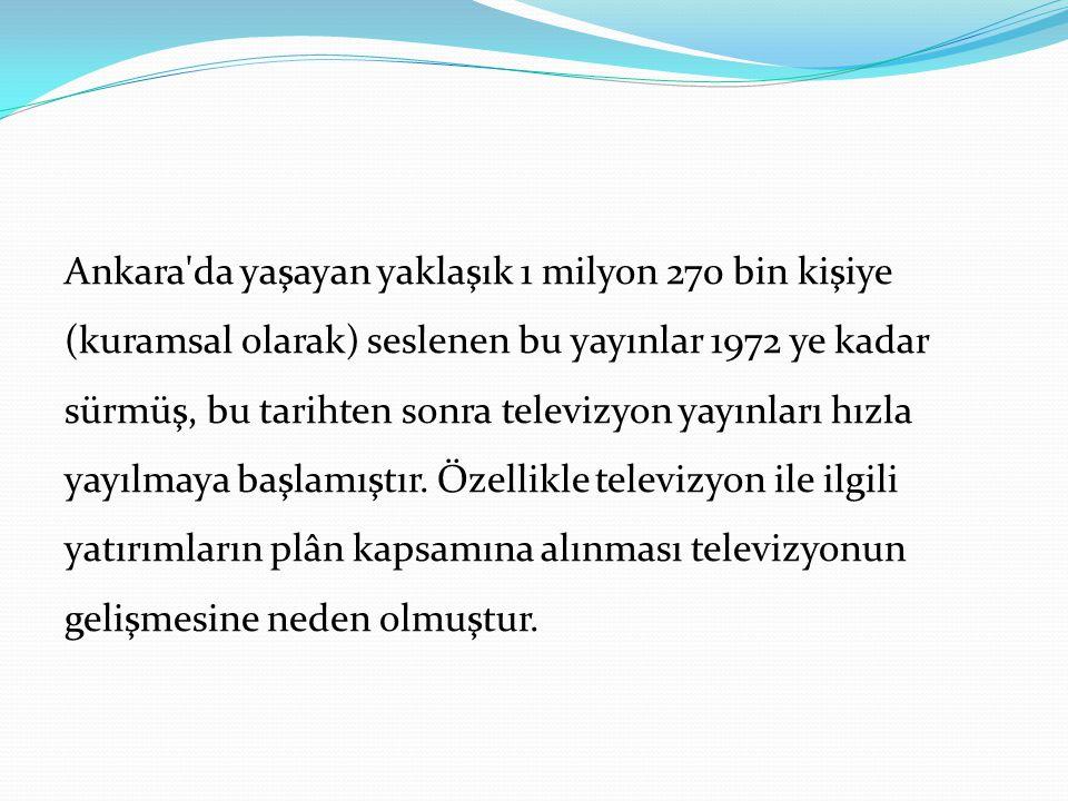 Ankara da yaşayan yaklaşık 1 milyon 270 bin kişiye (kuramsal olarak) seslenen bu yayınlar 1972 ye kadar sürmüş, bu tarihten sonra televizyon yayınları hızla yayılmaya başlamıştır.