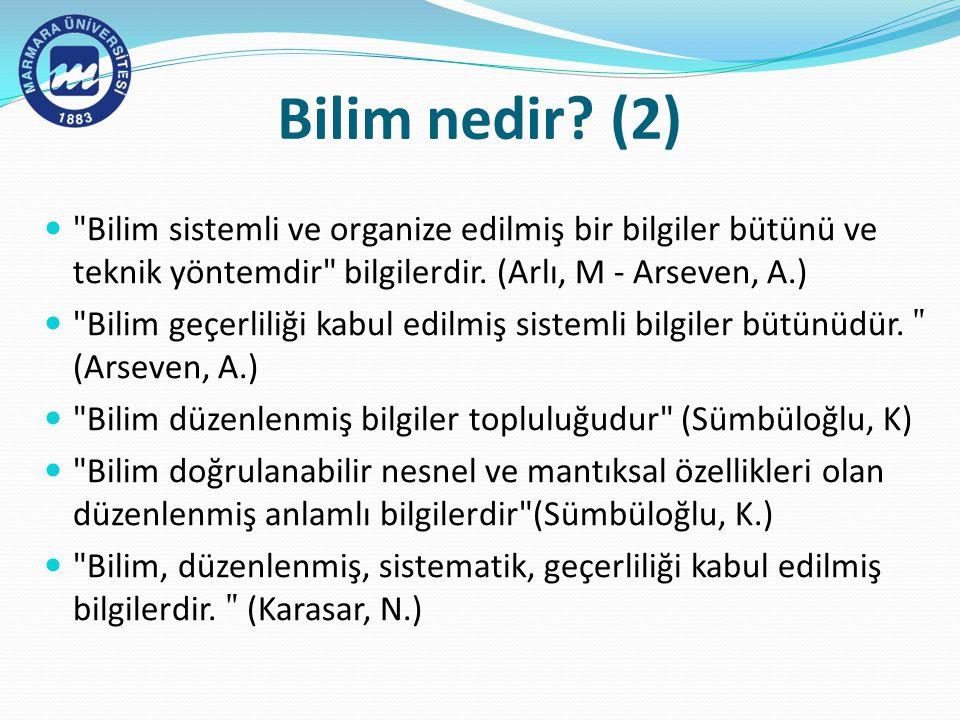 Bilim nedir (2) Bilim sistemli ve organize edilmiş bir bilgiler bütünü ve teknik yöntemdir bilgilerdir. (Arlı, M - Arseven, A.)