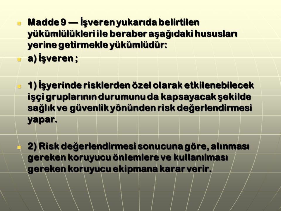 Madde 9 — İşveren yukarıda belirtilen yükümlülükleri ile beraber aşağıdaki hususları yerine getirmekle yükümlüdür: