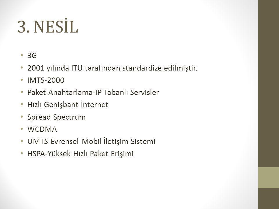 3. NESİL 3G 2001 yılında ITU tarafından standardize edilmiştir.