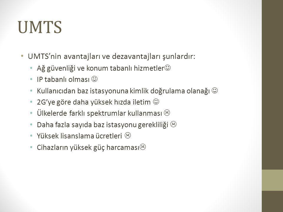 UMTS UMTS'nin avantajları ve dezavantajları şunlardır: