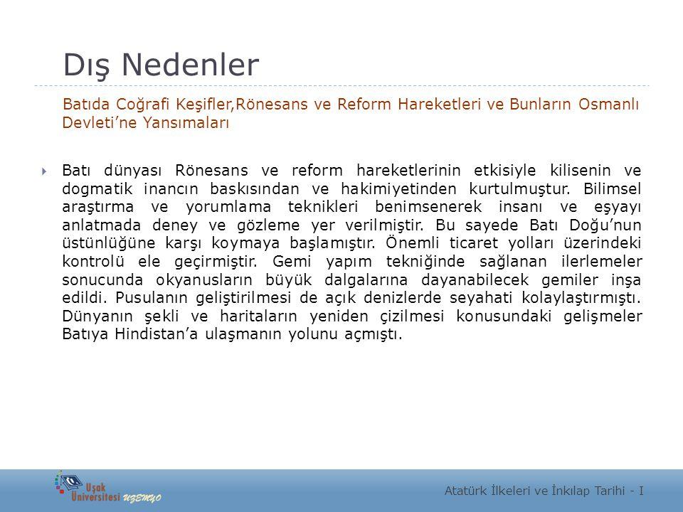 Dış Nedenler Batıda Coğrafi Keşifler,Rönesans ve Reform Hareketleri ve Bunların Osmanlı Devleti'ne Yansımaları.
