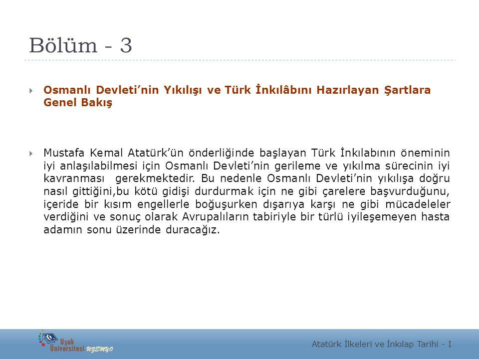 Bölüm - 3 Osmanlı Devleti'nin Yıkılışı ve Türk İnkılâbını Hazırlayan Şartlara Genel Bakış.