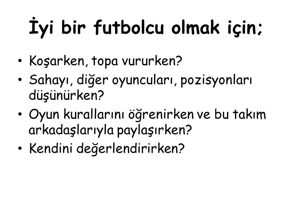İyi bir futbolcu olmak için;