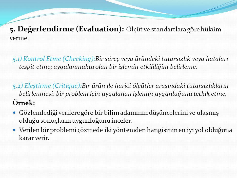 5. Değerlendirme (Evaluation): Ölçüt ve standartlara göre hüküm verme.