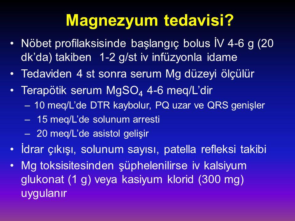 Magnezyum tedavisi Nöbet profilaksisinde başlangıç bolus İV 4-6 g (20 dk'da) takiben 1-2 g/st iv infüzyonla idame.