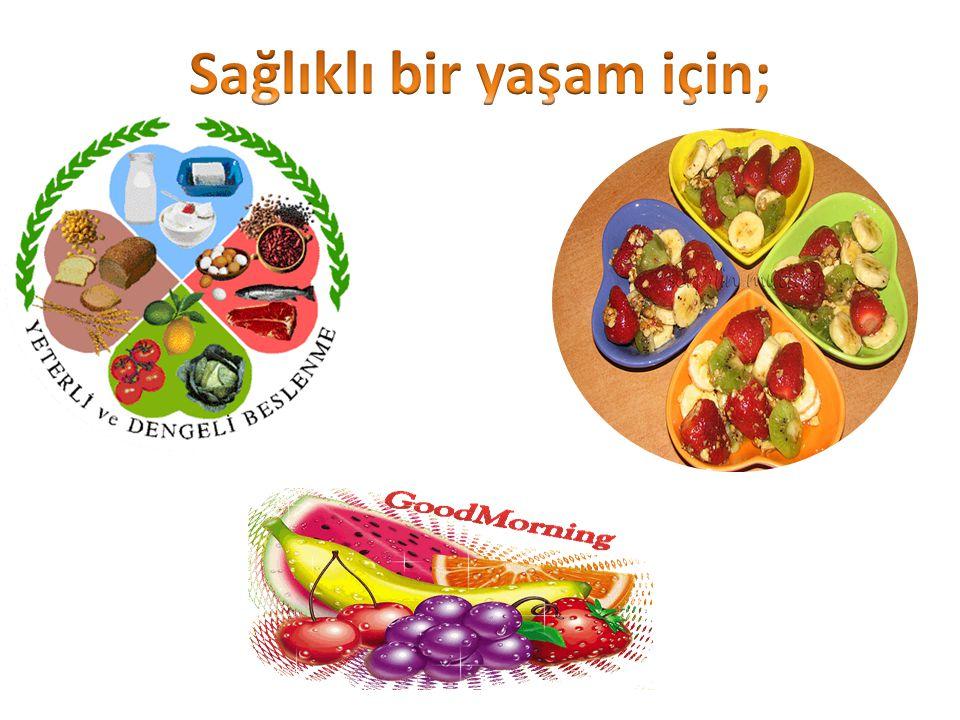 Sağlıklı bir yaşam için;